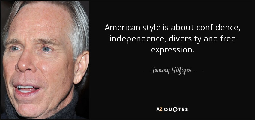 American style is about confidence, independence, diversity and free expression. - Tommy Hilfiger