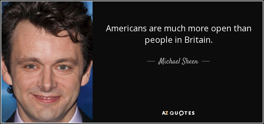 Americans are much more open than people in Britain. - Michael Sheen