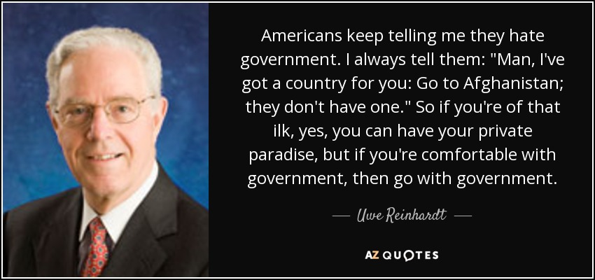 Americans keep telling me they hate government. I always tell them: