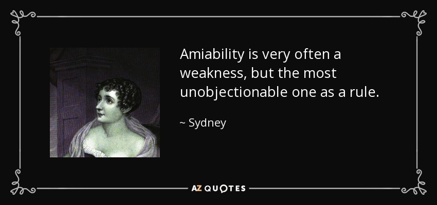 Amiability is very often a weakness, but the most unobjectionable one as a rule. - Sydney, Lady Morgan