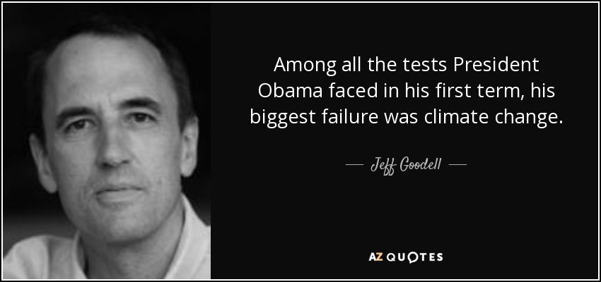 Among all the tests President Obama faced in his first term, his biggest failure was climate change. - Jeff Goodell