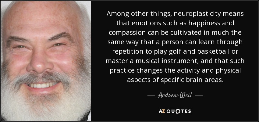 quote-among-other-things-neuroplasticity-means-that-emotions-such-as-happiness-and-compassion-andrew-weil-48-68-98.jpg