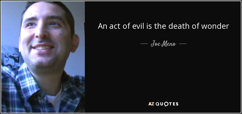 An act of evil is the death of wonder - Joe Meno