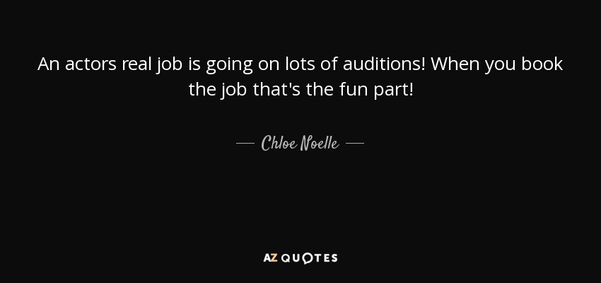 Chloe Noelle Quote An Actors Real Job Is Going On Lots Of Auditions