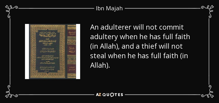An adulterer will not commit adultery when he has full faith (in Allah), and a thief will not steal when he has full faith (in Allah). - Ibn Majah