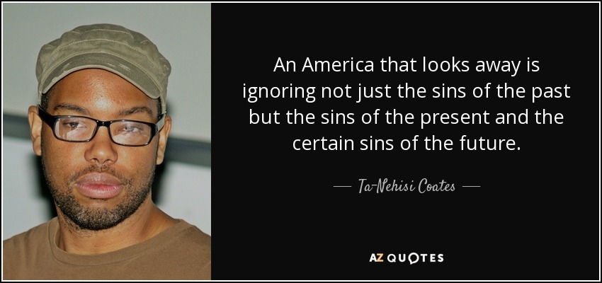 Ta-Nehisi Coates Quote: An America That Looks Away Is