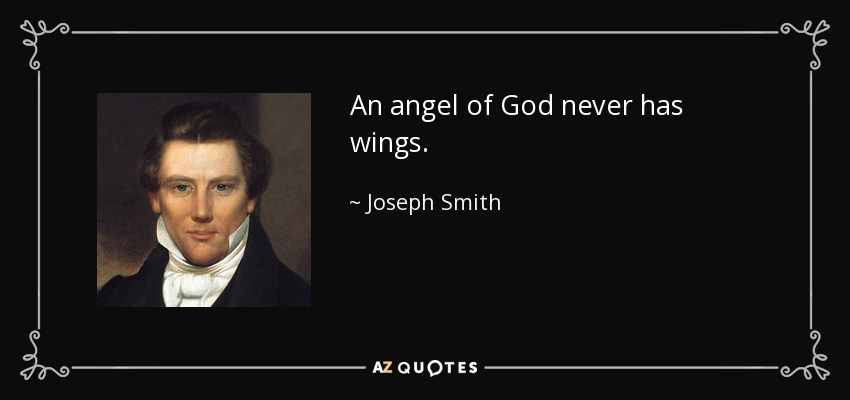 An angel of God never has wings. - Joseph Smith, Jr.