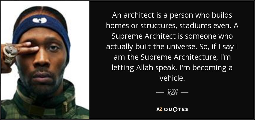 rza quote an architect is a person who builds homes or structures