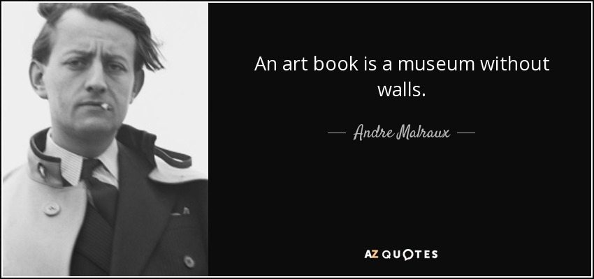 Andre Malraux quote: An art book is a museum without walls.