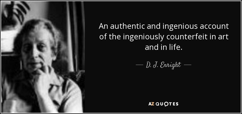 An authentic and ingenious account of the ingeniously counterfeit in art and in life. - D. J. Enright