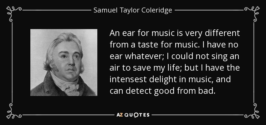 Samuel Taylor Coleridge Quote: An Ear For Music Is Very