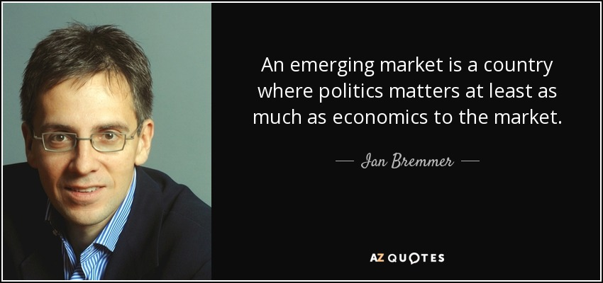 An emerging market is a country where politics matters at least as much as economics to the market. - Ian Bremmer