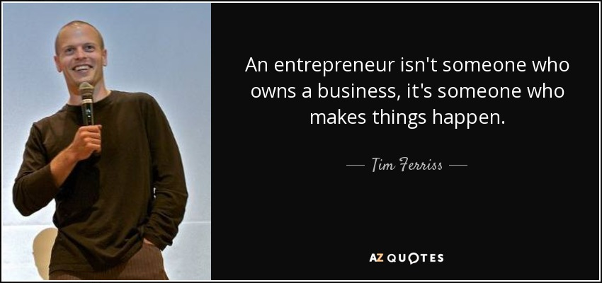 Tim Ferriss quote: An entrepreneur isn't someone who owns a ...