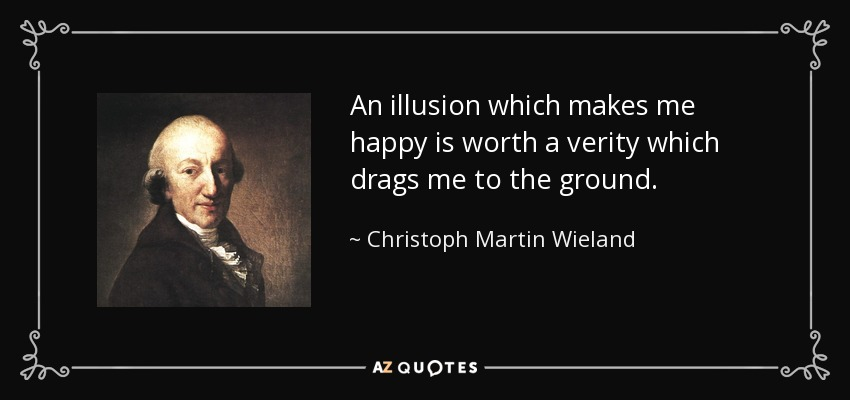 Christoph Martin Wieland Quote: An Illusion Which Makes Me