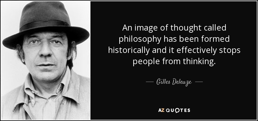 An image of thought called philosophy has been formed historically and it effectively stops people from thinking. - Gilles Deleuze