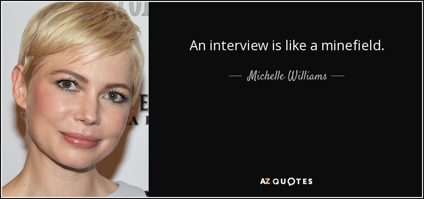 An interview is like a minefield. - Michelle Williams