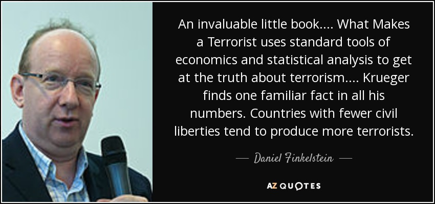 An invaluable little book.... What Makes a Terrorist uses standard tools of economics and statistical analysis to get at the truth about terrorism.... Krueger finds one familiar fact in all his numbers. Countries with fewer civil liberties tend to produce more terrorists. - Daniel Finkelstein