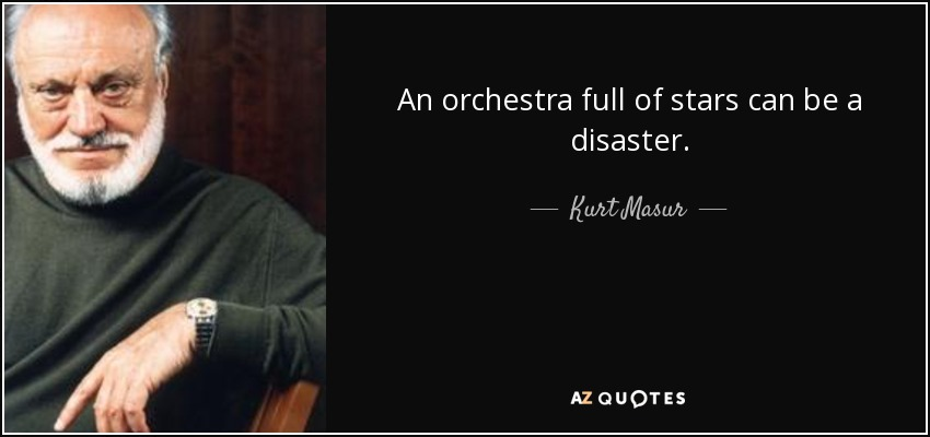An orchestra full of stars can be a disaster. - Kurt Masur