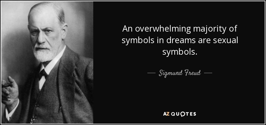An overwhelming majority of symbols in dreams are sexual symbols. - Sigmund Freud