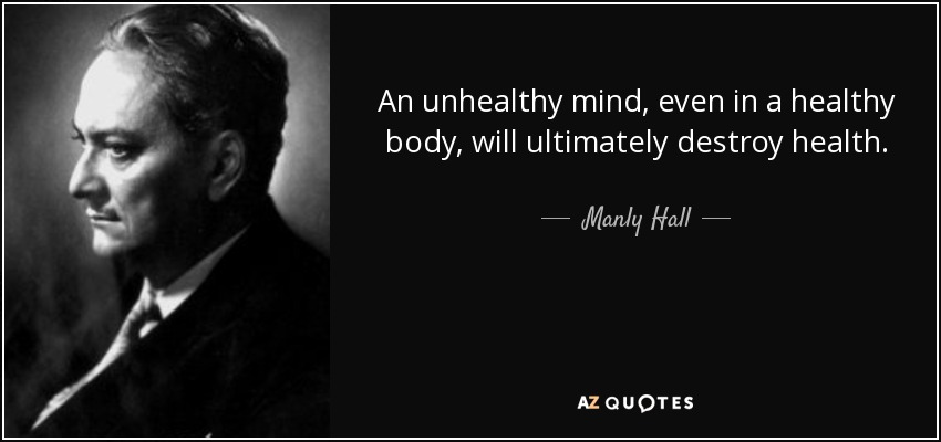 Manly Hall Quote An Unhealthy Mind Even In A Healthy