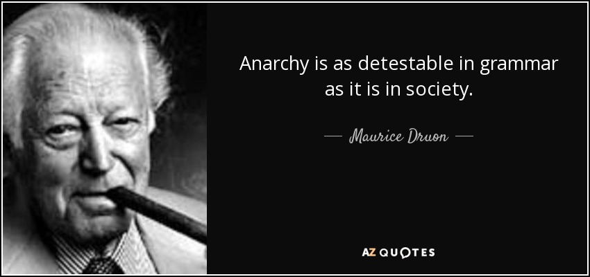 Anarchy is as detestable in grammar as it is in society. - Maurice Druon