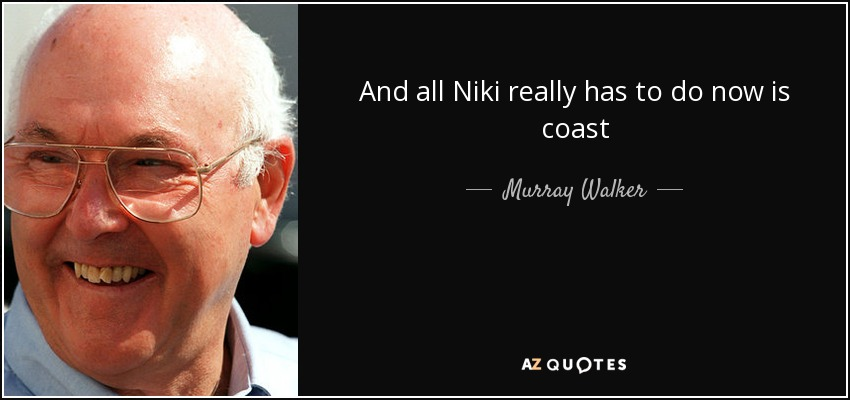 And all Niki really has to do now is coast - Murray Walker