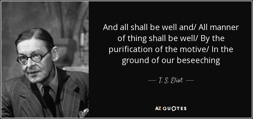 T S Eliot Quote And All Shall Be Well And All Manner Of Thing