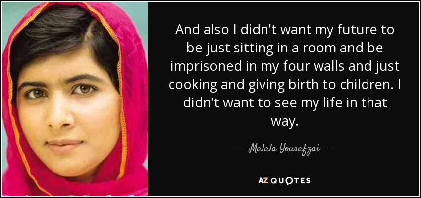 Malala Yousafzai quote: And also I didn't want my future to