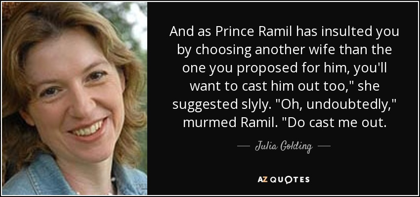 And as Prince Ramil has insulted you by choosing another wife than the one you proposed for him, you'll want to cast him out too,