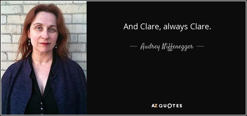 And Clare, always Clare. - Audrey Niffenegger