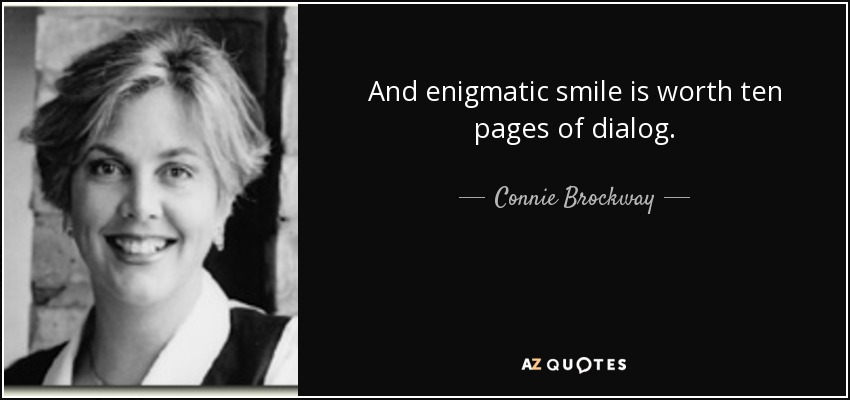 And enigmatic smile is worth ten pages of dialog. - Connie Brockway