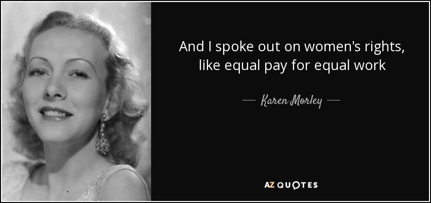 Karen Morley Quote And I Spoke Out On Women's Rights Like Equal Pay Stunning Women's Rights Quotes