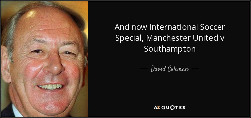 And now International Soccer Special, Manchester United v Southampton - David Coleman
