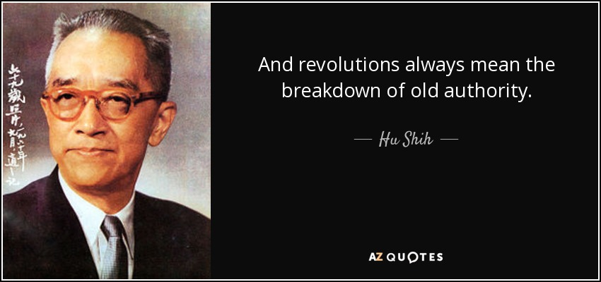 And revolutions always mean the breakdown of old authority. - Hu Shih
