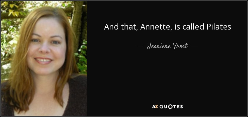 And that, Annette, is called Pilates - Jeaniene Frost