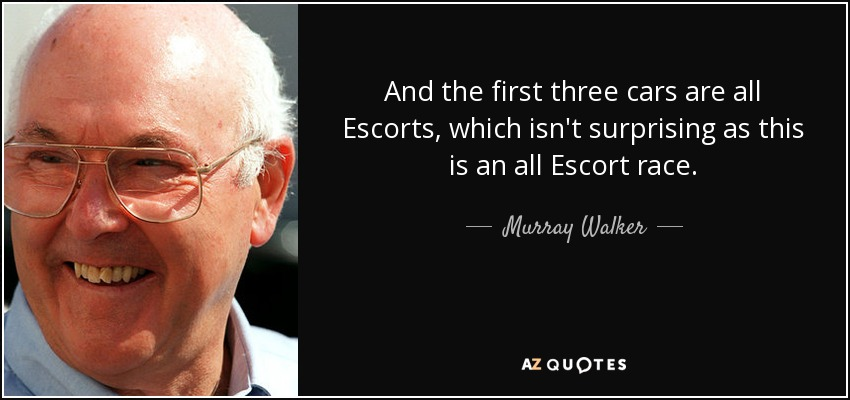 And the first three cars are all Escorts, which isn't surprising as this is an all Escort race. - Murray Walker