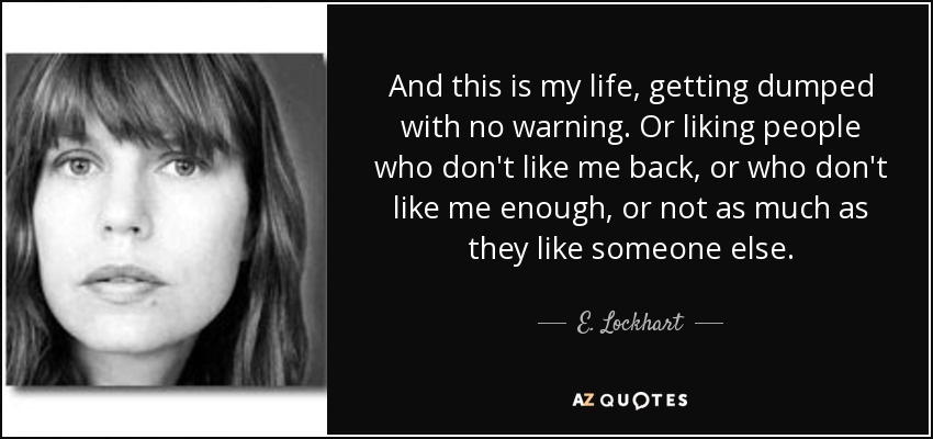 E  Lockhart quote: And this is my life, getting dumped with