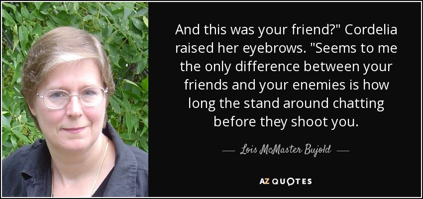 Lois Mcmaster Bujold Quote And This Was Your Friend Cordelia