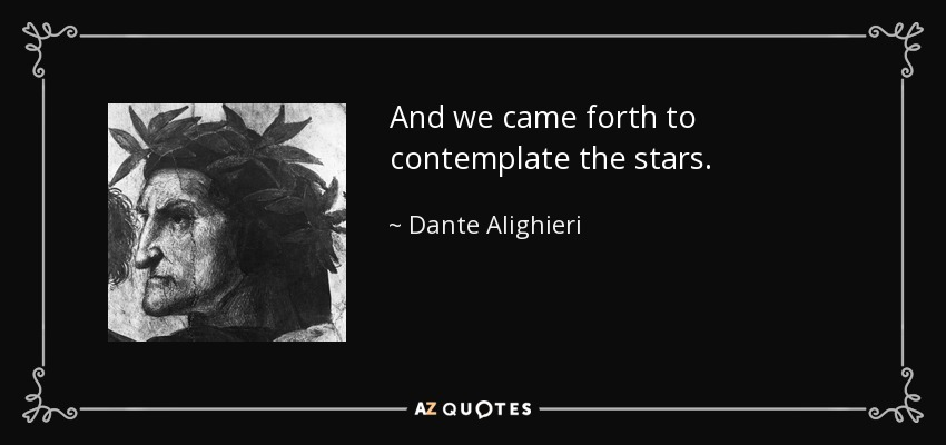 And we came forth to contemplate the stars. - Dante Alighieri