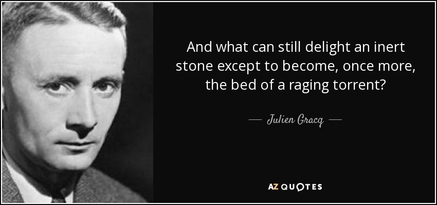 Still In Bed Quotes: Julien Gracq Quote: And What Can Still Delight An Inert
