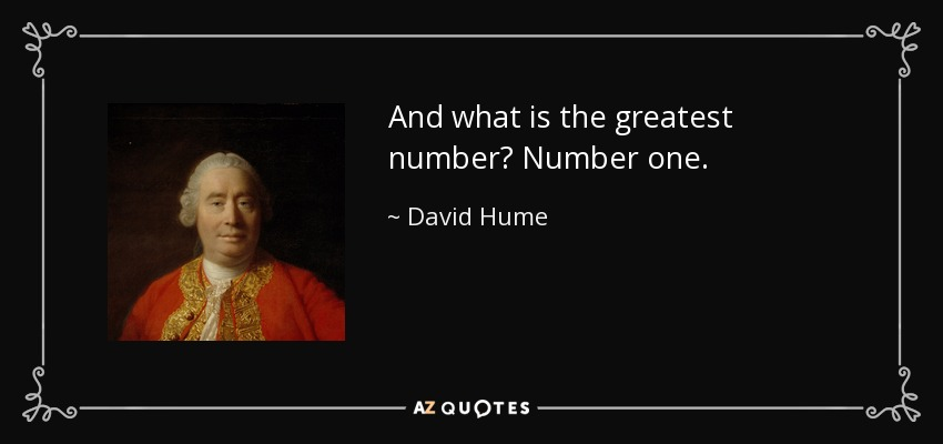 And what is the greatest number? Number one. - David Hume