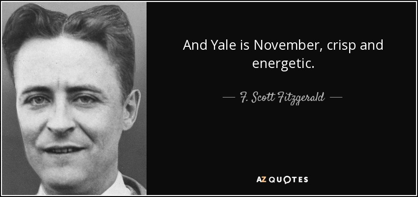And Yale is November, crisp and energetic. - F. Scott Fitzgerald