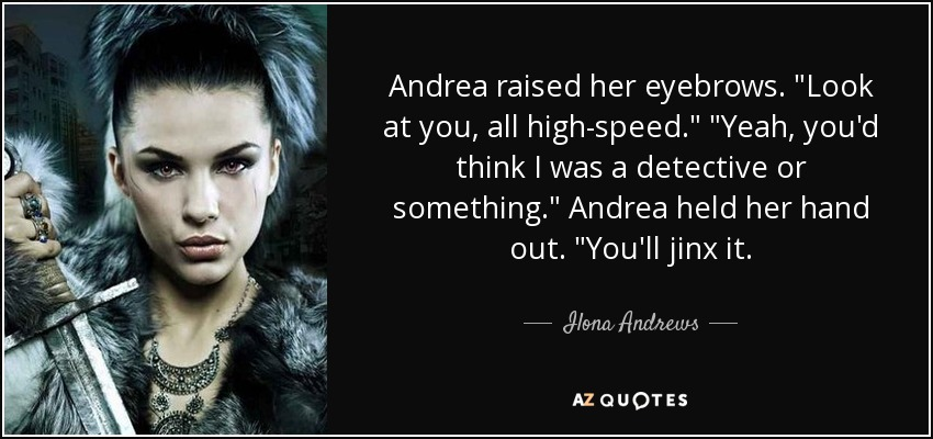 Ilona Andrews Quote Andrea Raised Her Eyebrows Look At You All