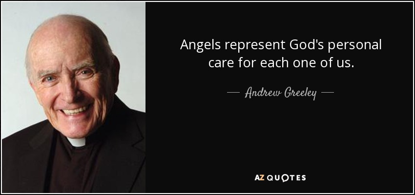 Angels represent God's personal care for each one of us. - Andrew Greeley