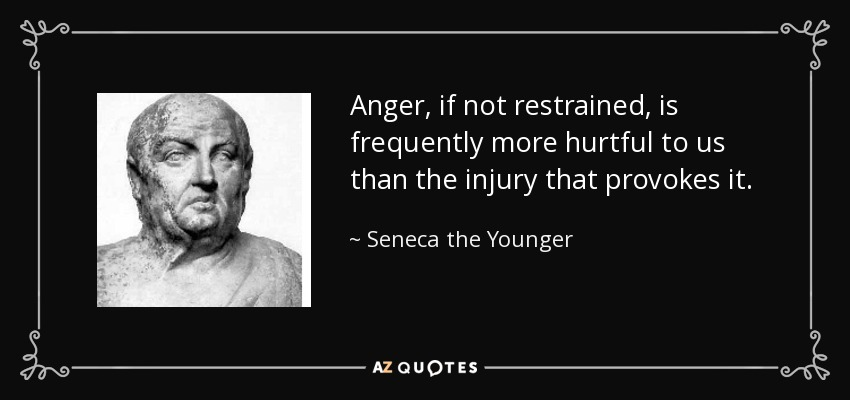 Anger, if not restrained, is frequently more hurtful to us than the injury that provokes it. - Seneca the Younger