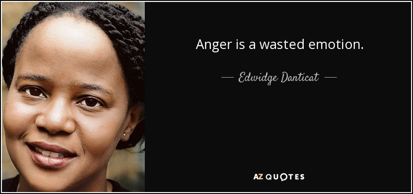 Anger is a wasted emotion. - Edwidge Danticat