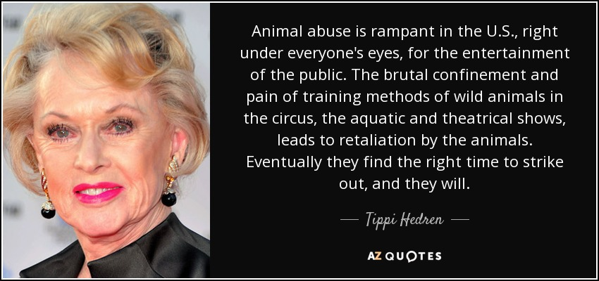 Animal Abuse Quotes Stunning Tippi Hedren Quote Animal Abuse Is Rampant In The U.s. Right