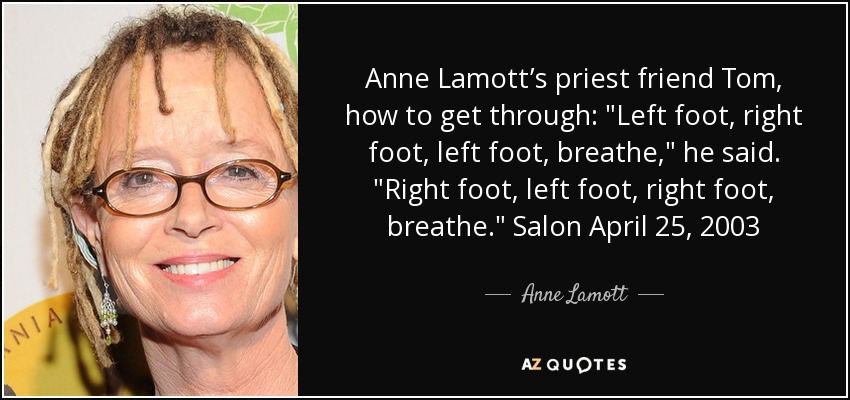Anne Lamott's priest friend Tom, how to get through: