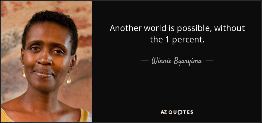 Another world is possible, without the 1 percent. - Winnie Byanyima