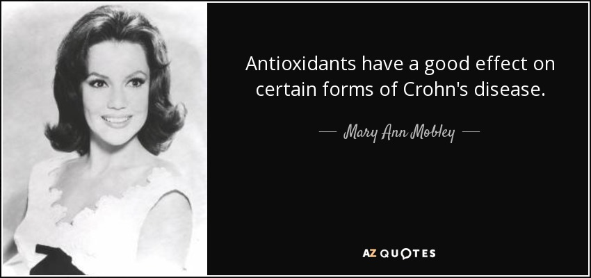 Antioxidants have a good effect on certain forms of Crohn's disease. - Mary Ann Mobley